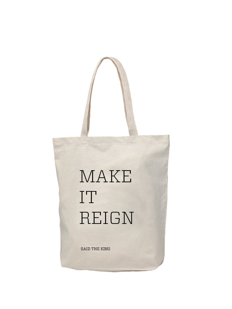 MAKE IT REIGN tote idea